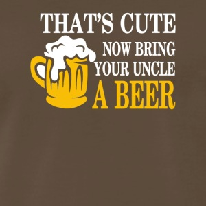 Bring Your Uncle A Beer That's Cute Now T-shirt - Men's Premium T-Shirt