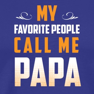 My favorite people call me Papa tshirt - Men's Premium T-Shirt