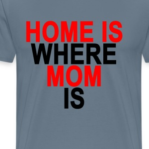 home_is_where_mom_is_ - Men's Premium T-Shirt