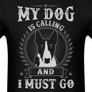 My Dog Is Calling Bull Terrier Is Calling And I T-Shirts - Men's T-Shirt