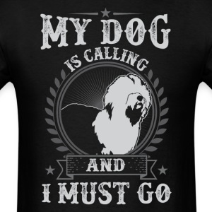 My Dog Is Calling Old English Sheepdog  Is Calling T-Shirts - Men's T-Shirt