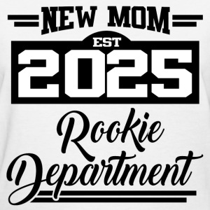 NEW MOM EST 2025 ROOKIE DEPARTMENT,NEW MOM,MOM,202 - Women's T-Shirt