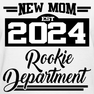 NEW MOM EST 2024 ROOKIE DEPARTMENT,NEW MOM,MOM,202 - Women's T-Shirt