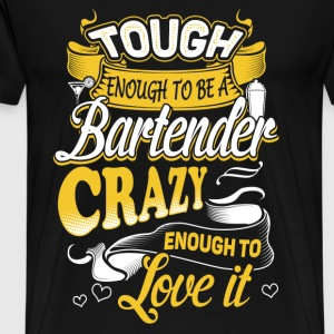 Bartender - Crazy enough to love being a bartender - Men's Premium T-Shirt