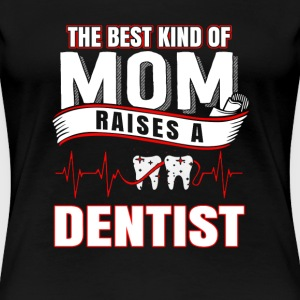 Dentist - Dentist is raised by the best mom tee - Women's Premium T-Shirt