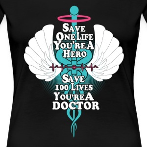 Doctor - Save 100 lives makes you a doctor - Women's Premium T-Shirt