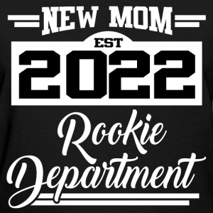 NEW MOM EST 2022 ROOKIE DEPARTMENT,NEW MOM,MOM,202 - Women's T-Shirt
