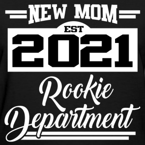 NEW MOM EST 2021 ROOKIE DEPARTMENT,NEW MOM,MOM,202 - Women's T-Shirt