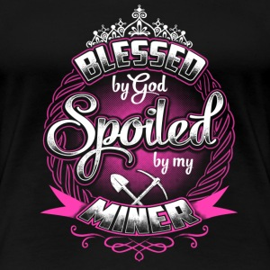 Coal Miner - Blessed by god spoiled by my miner - Women's Premium T-Shirt
