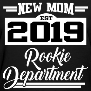 NEW MOM EST 2019 ROOKIE DEPARTMENT,NEW MOM,MOM,201 - Women's T-Shirt