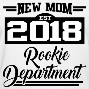 NEW MOM EST 2018 ROOKIE DEPARTMENT,NEW MOM,MOM,201 - Women's T-Shirt