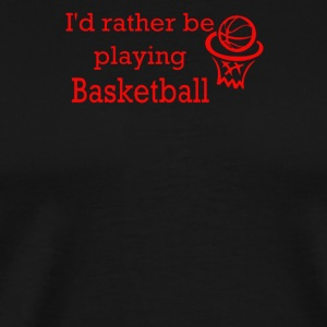 I'd rath be playing Basketballll - Men's Premium T-Shirt