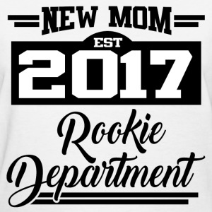 NEW MOM EST 2017 ROOKIE DEPARTMENT,NEW MOM,MOM,201 - Women's T-Shirt