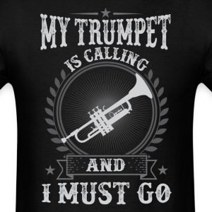 My Trumpet Is Calling Is Calling And I Must Go T- - Men's T-Shirt