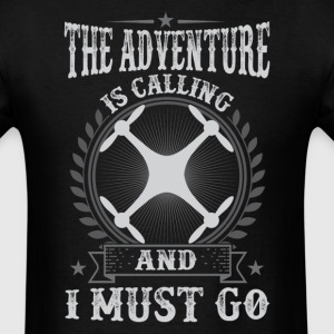 Quadcopter - The Adventure Is Calling   And I Must - Men's T-Shirt
