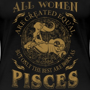 Pisces - The best are born as pisces t-shirt - Women's Premium T-Shirt
