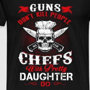 Chefs with pretty daughter - Guns don't kill peopl - Men's Premium T-Shirt