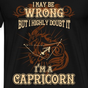 Capricorn - I may be wrong but I highly doubt it - Men's Premium T-Shirt