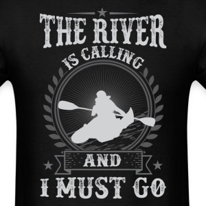 Rafting The River Is Calling And I Must Go T-Shirt - Men's T-Shirt