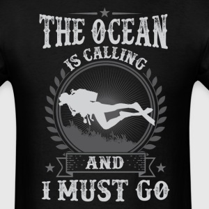 Scuba Diving Boat The Ocean Is Calling And I Must  - Men's T-Shirt