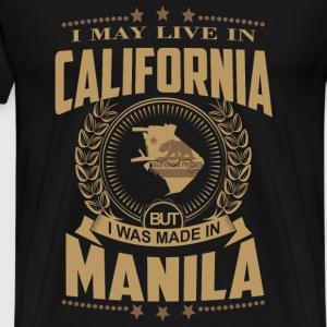 Made in Manila - I may live in California - Men's Premium T-Shirt