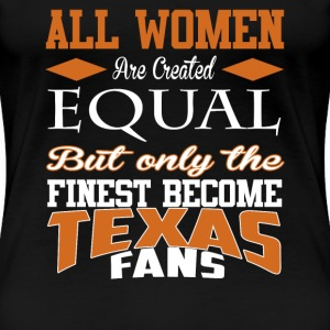 Texas fan the finest - All women are created equal - Women's Premium T-Shirt
