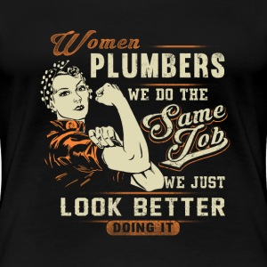 Women plumber - We just look better doing it - Women's Premium T-Shirt