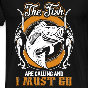 Fishing - Fishes are calling and I must go - Men's Premium T-Shirt