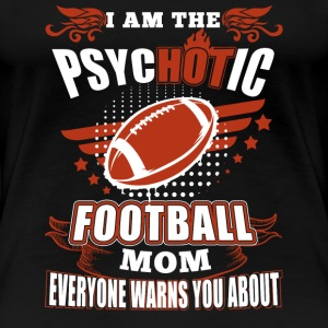 Football mom - Everyone warns you about me tee - Women's Premium T-Shirt