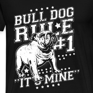 Bull dog - Bull dog rule number one t-shirt - Men's Premium T-Shirt