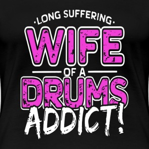 Drums - Wife of a drums addict awesome t-shirt - Women's Premium T-Shirt