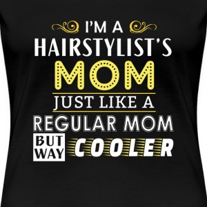 Hair stylist's mom - Just like others but cooler - Women's Premium T-Shirt