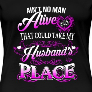 Husband - No man alive could take his place - Women's Premium T-Shirt