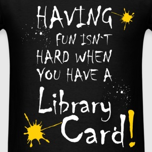Having fun isn't hard when you have a library card - Men's T-Shirt