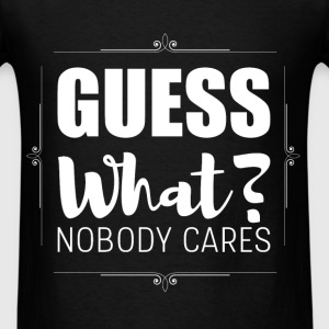 Guess what? Nobody cares - Men's T-Shirt