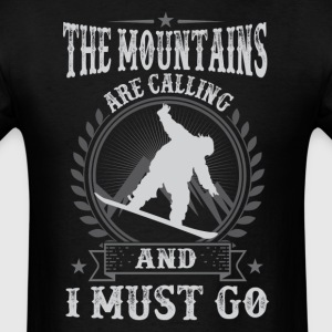 Snowboarding The Mountains Are Calling And I Must  - Men's T-Shirt
