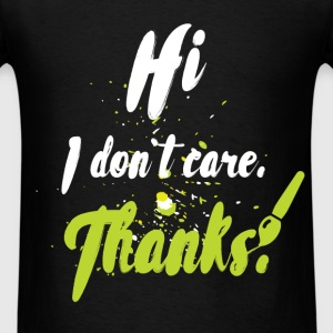 Hi I don't care. Thanks! - Men's T-Shirt