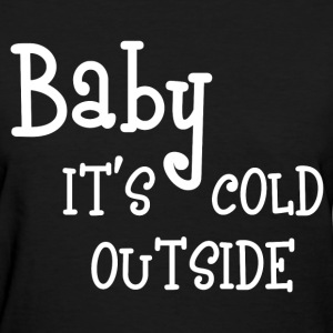 IT'S COLD OUTSIDE T-Shirts - Women's T-Shirt