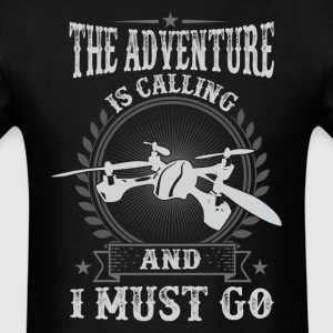 Quadcopter The Adventure Is Calling And I Must Go  - Men's T-Shirt