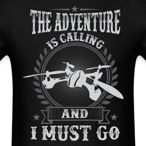 THE ADVENTURE IS CALLING (QUADCOPTER) And I Must G T-Shirts - Men's T-Shirt