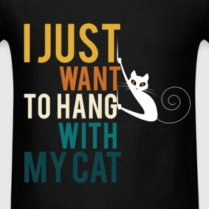 I just want to hang with my cat  - Men's T-Shirt