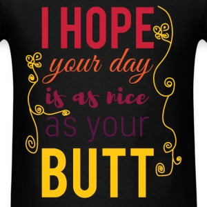 I hope your day is as nice as your butt - Men's T-Shirt