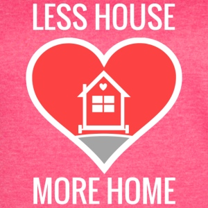 Less House More Home T-Shirts - Women's Vintage Sport T-Shirt