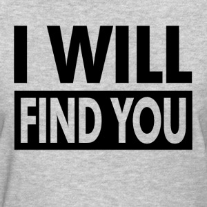 I WILL FIND YOU T-Shirts - Women's T-Shirt