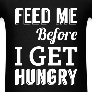 Feed me before I get hungry - Men's T-Shirt