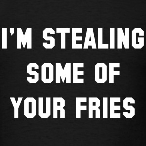 Some Of Your Fries - Men's T-Shirt