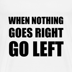 Nothing Goes Right Go Left - Men's Premium T-Shirt