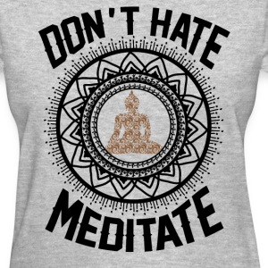 Don't Hate Meditate T-Shirts - Women's T-Shirt