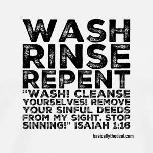 Wash Rinse Repent - Men's Premium T-Shirt