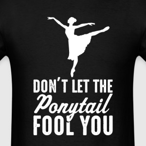 Ballet Don't Let The  il Fool You Womens T-Shirt - Men's T-Shirt